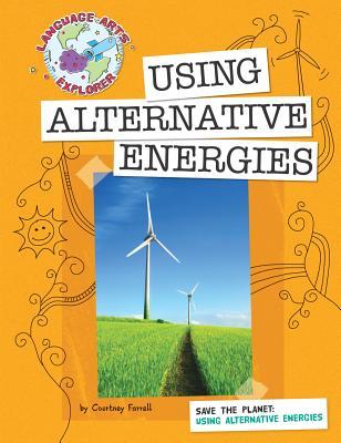 Using Alternative Energies By Farrell, Courtney